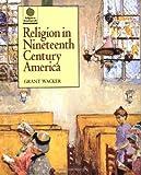 Religion in Nineteenth Century America (Religion in American Life)