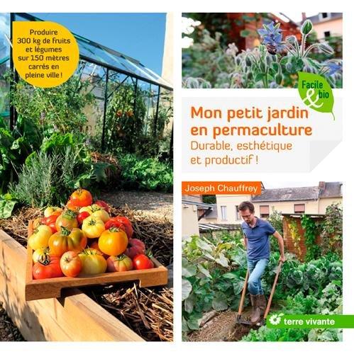 mon petit jardin en permaculture durable esthtique et productif amazoncouk joseph chauffrey jean paul thorez 9782360982790 books - Jardin Permaculture