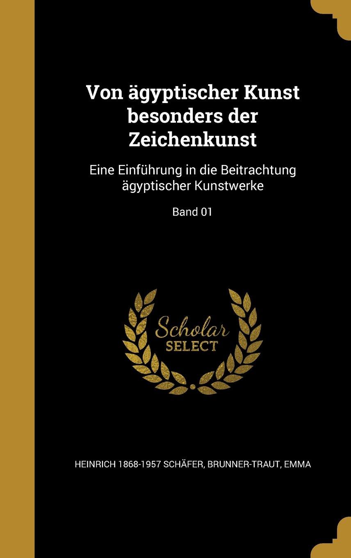 Read Online Von Agyptischer Kunst Besonders Der Zeichenkunst: Eine Einfuhrung in Die Beitrachtung Agyptischer Kunstwerke; Band 01 (German Edition) pdf epub
