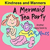 Children's Books: A MERMAID TEA PARTY (Fun, Beautifully Illustrated Bedtime Story/Picture Book about Kindness and Good Manners for Beginner Readers, Ages 2-8) (Happy Children's Series 1)