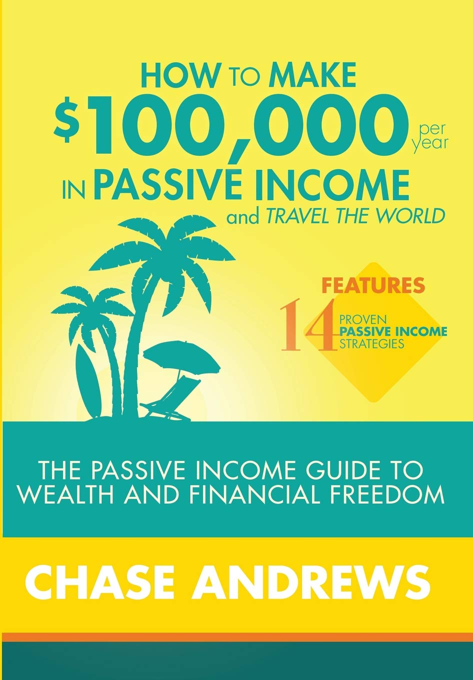 Read Online How to Make $100,000 Per Year in Passive Income and Travel the World: The Passive Income Guide to Wealth and Financial Freedom - Features 14 Proven ... and How to Use Them to Make $100k Per Year pdf