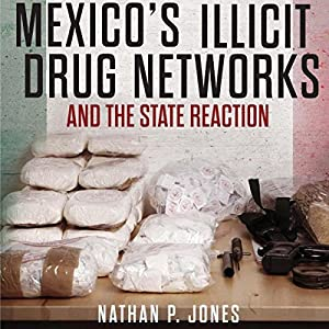 Mexico's Illicit Drug Networks and the State Reaction Audiobook