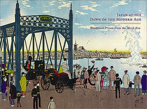 Japan At The Dawn Of The Modern Age: Woodblock Prints From the Meiji Era