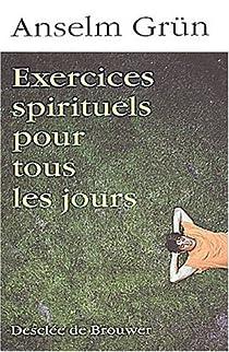 Exercices spirituels pour tous les jours par Grün