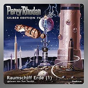 Raumschiff Erde - Teil 1 (Perry Rhodan Silber Edition 76) Hörbuch