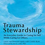 Trauma Stewardship: An Everyday Guide to Caring for Self While Caring for Others | Laura van Dernoot Lipsky,Connie Burk