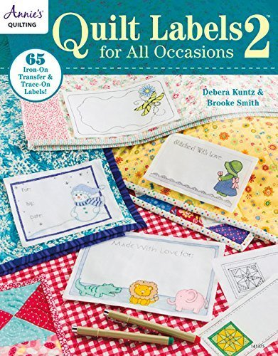 Quilt Labels for All Occasions 2: 65 IronOn Transfer amp TraceOn Labels by Debera Kuntz 20141201