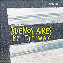 Buenos Aires By The Way (REGISTRO GRAFICO)