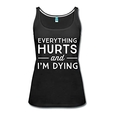 257844a426ce5 Spreadshirt Everything Hurts and I m Dying Funny Gym Quote Women s Tank Top