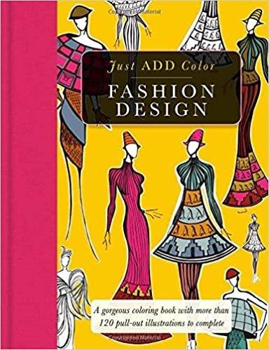 Amazon Fashion Design Gorgeous Coloring Books With More Than 120 Pull Out Illustrations To Complete Just Add Color 9781438008073 Carlton