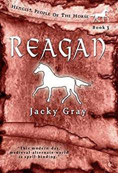 Reagan: Modern-day, Medieval-alternate-world (Hengist-People of the Horse Book 3) by [Gray, Jacky]