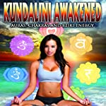 Kundalini Awakened: Auras, Chakras, and Light Energy | Frankie Ma,Nick Ashron