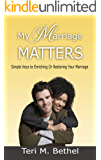 My Marriage Matters: Simple Keys To Enriching Or Restoring Your Marriage… (Spiritual Warfare, Supernatural Marriage, Counseling, Enrichment, Healing & Restoration)