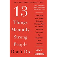 13 Things Mentally Strong People Don't Do: Take Back Your Power, Embrace Change,...