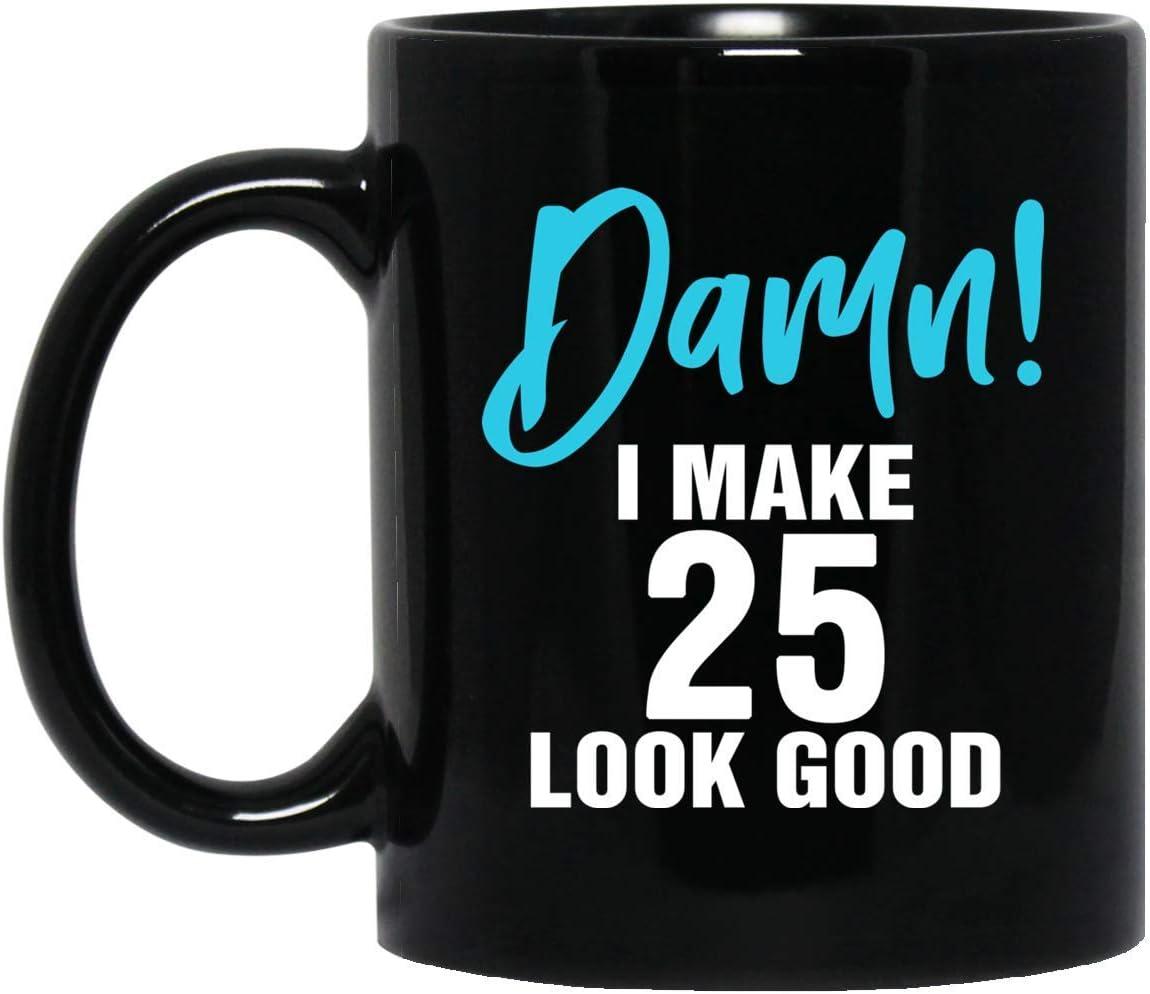 Damn I Make 25 Look Good Funny 25th Birthday Gifts For Women Men Personalized 11oz Coffee Mug Custom Number Birthday Gift Ideas Husband Wife Him Her Boyfriend Girlfriend Amazon Ca Home Kitchen