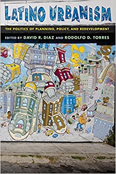 Latino Urbanism: The Politics of Planning, Policy and Redevelopment
