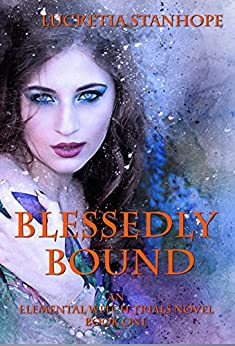 Blessedly Bound (An Elemental Witch Trials Novel Book 1) by [Stanhope, Lucretia]
