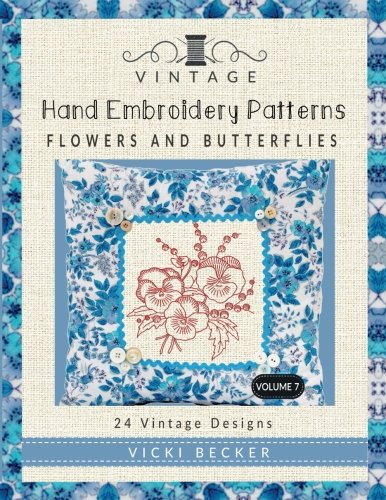 Vintage Flower Patterns (Vintage Hand Embroidery Patterns Flowers and Butterflies: 24 Authentic Vintage Designs (Volume 7))