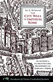The City Wall of Imperial Rome: An Account of Its Architectural Development from Aurelian to Narses, Ian A. Richmond, 1594161828