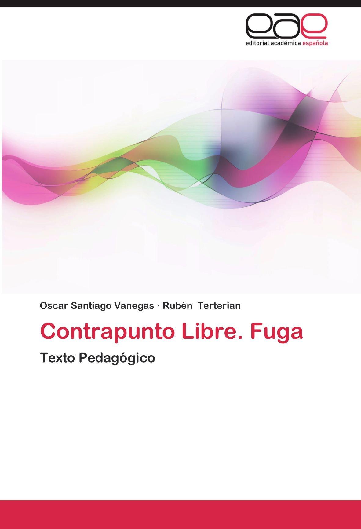 Contrapunto Libre. Fuga: Amazon.es: Oscar Santiago Vanegas, Rub N. Terterian, Ruben Terterian: Libros