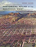 Historical Atlas of the American West, Derek Hayes, 0520256522