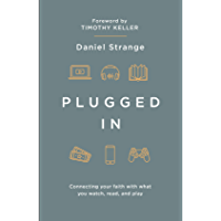 Plugged In: Connecting your faith with what you watch, read, and play (English Edition)