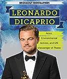 Leonardo Dicaprio: Actor, Environmental Activist, and Un Messenger of Peace (Breakout Biographies)