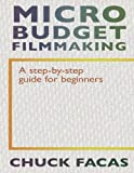 Micro-Budget Filmmaking, Chuck Facas, 0985191988