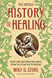 img - for The Untold History of Healing: Plant Lore and Medicinal Magic from the Stone Age to Present book / textbook / text book