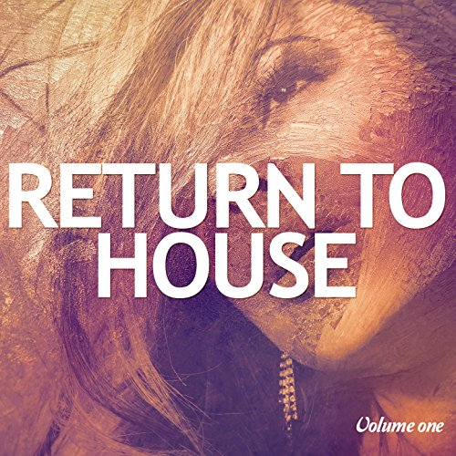 Return To House, Vol. 1 (Best House & Deep House Club Tunes)