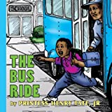 The Bus Ride, Printess Henry Tate Jr, 143433337X