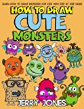img - for How to Draw Cute Monsters: Learn How to Draw Monsters for Kids with Step by Step Guide (How to Draw Book for Kids) (Volume 1) book / textbook / text book