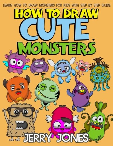 How to Draw Cute Monsters: Learn How to Draw Monsters for Kids with Step by Step Guide (How to Draw Book for Kids) (Volume 1) -