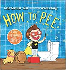 How to Pee: Potty Training for Boys: Dr. Todd Spector, Arree Chung: 9780805097733: Amazon.com: Books