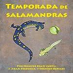 Temporada de salamandras [Salamanders Season] | Jennifer Keats Curtis,J. Adam Frederick