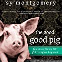 The Good Good Pig: The Extraordinary Life of Christopher Hogwood Audiobook by Sy Montgomery Narrated by Xe Sands