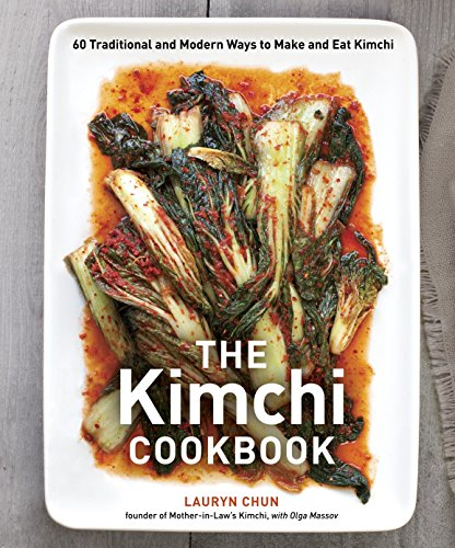 The Kimchi Cookbook: 60 Traditional and Modern Ways to Make and Eat Kimchi by Lauryn Chun, Olga Massov