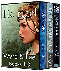 The Wyrd and Fae Series, Books 1-3: Give Me, Bride of Fae, and Fever Mist