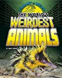 The World's Weirdest Animals (Library of Weird)