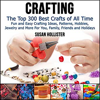 Amazon Com Crafting The Top 300 Best Crafts Fun And Easy Crafting