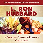 A Different Shade of Romance: Where in Love Is the Only Four Letter Word | L. Ron Hubbard