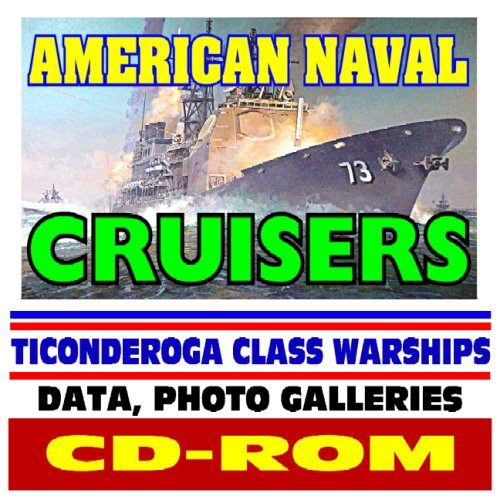 American Naval Cruisers - Ticonderoga Class Warships, AEGIS, Tomahawk, Air, Undersea, Surface Warfare   plus Historic Battleships Coverage, Comprehensive Information and Photo Galleries (CD-ROM)