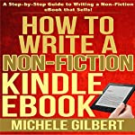How to Write a Non-Fiction Kindle eBook: A Step-By-Step Guide to Writing a Non-Fiction eBook That Sells | Michele Gilbert