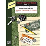 Theory for Busy Teens, Bk 2: 8 Units with Short Written Exercises to Maximize Limited Study Time