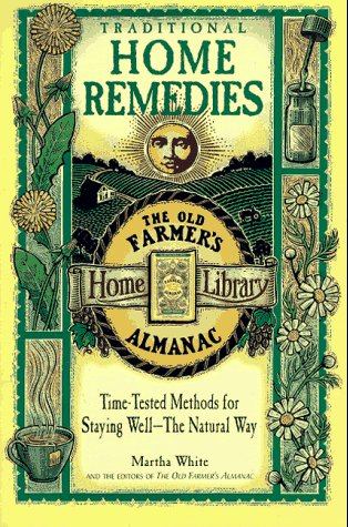 Traditional Home Remedies: Time-Tested Methods for Staying Well-The Natural Way (Old Farmer's Almanac Home Library)