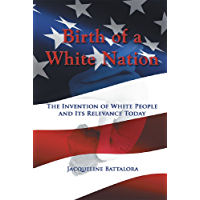 Birth of a White Nation: The Invention of White People and Its Relevance Today