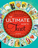 The Ultimate Guide to Tarot:A Beginner's Guide to the Cards, Spreads, and Revealing the Mystery of the Tarot (The Ultimate Guide to...)
