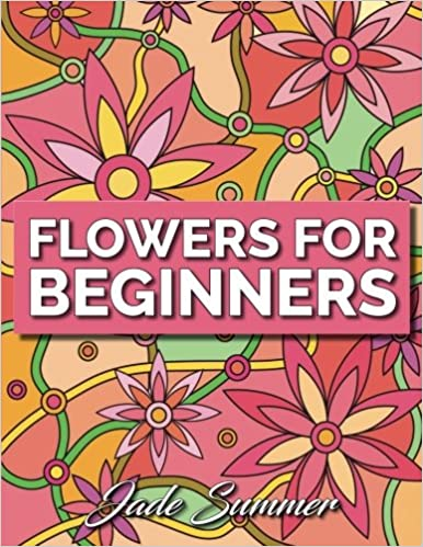 Amazon com: Flowers for Beginners: An Adult Coloring Book with