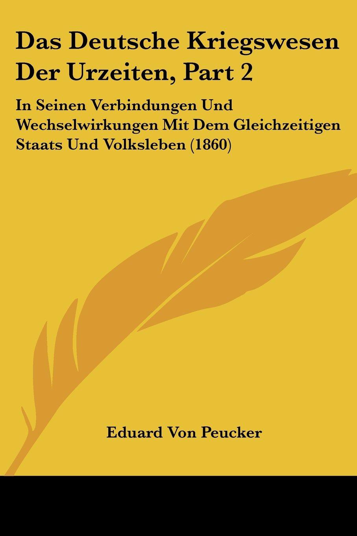 Das Deutsche Kriegswesen Der Urzeiten, Part 2: In Seinen Verbindungen Und Wechselwirkungen Mit Dem Gleichzeitigen Staats Und Volksleben (1860) (German Edition) pdf epub