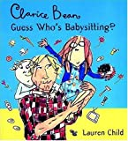 Clarice Bean, Guess Who's Babysitting?, Lauren Child, 0763613738